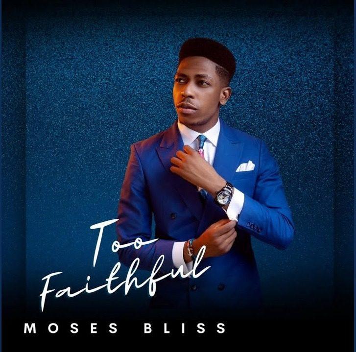 Moses Bliss - Too Faithful Album