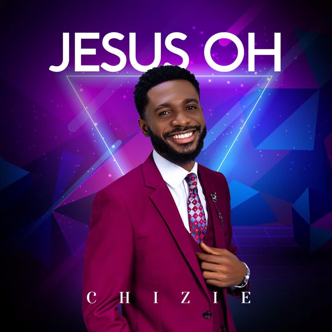 Jesus Oh By Chizie [Lyrics &Amp; Mp3]