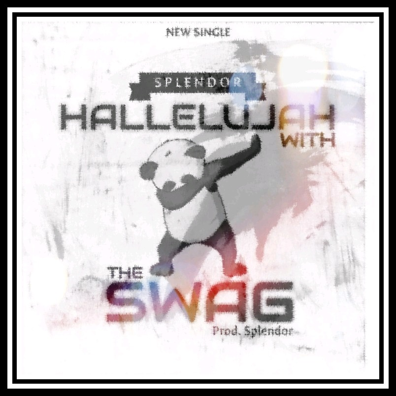 Hallelujah With The Swag By Splendor [Mp3]