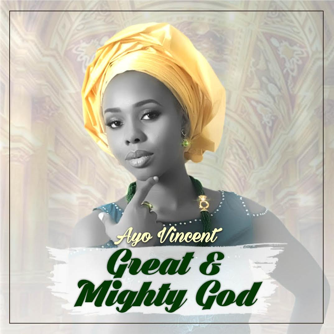 Great And Mighty God By Ayo Vincent [Mp3, Video &Amp; Lyrics]