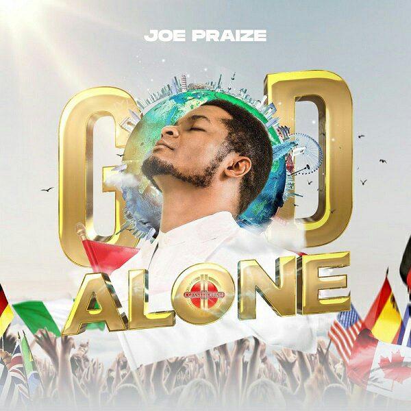 God Alone By Joe Praize [Lyrics &Amp; Mp3]