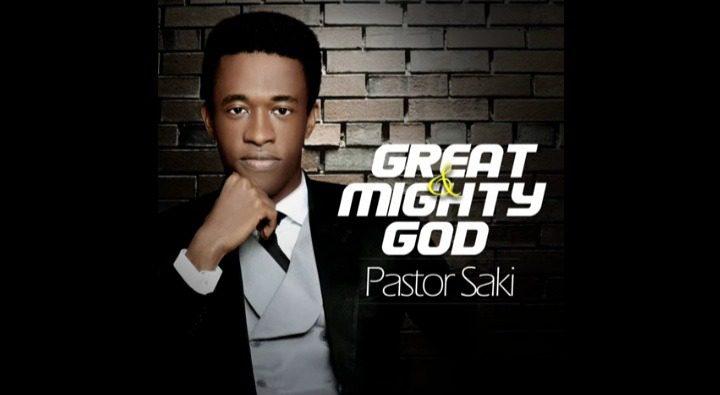 Great And Mighty God By Pastor Saki [Mp3 &Amp; Lyrics]