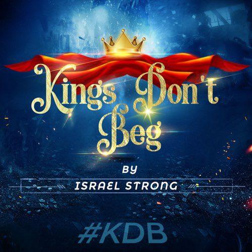 Kings Don'T Beg By Israel Strong [Mp3 &Amp; Lyrics]