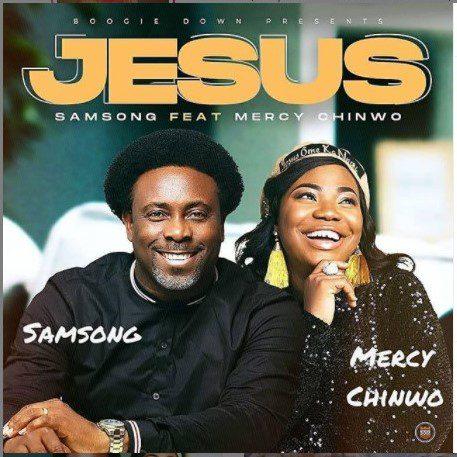Jesus By Samsong Ft. Mercy Chinwo [Mp3 &Amp; Lyrics]