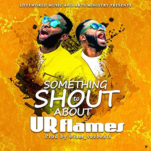 Something To Shout About By Ur Flames [Mp3 &Amp; Lyrics]